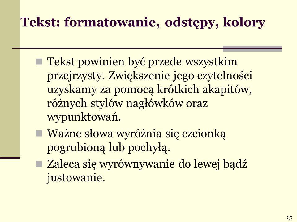 15 Tekst: formatowanie, odstępy, kolory Tekst powinien być przede wszystkim przejrzysty. Zwiększenie jego czytelności uzyskamy za pomocą krótkich akap