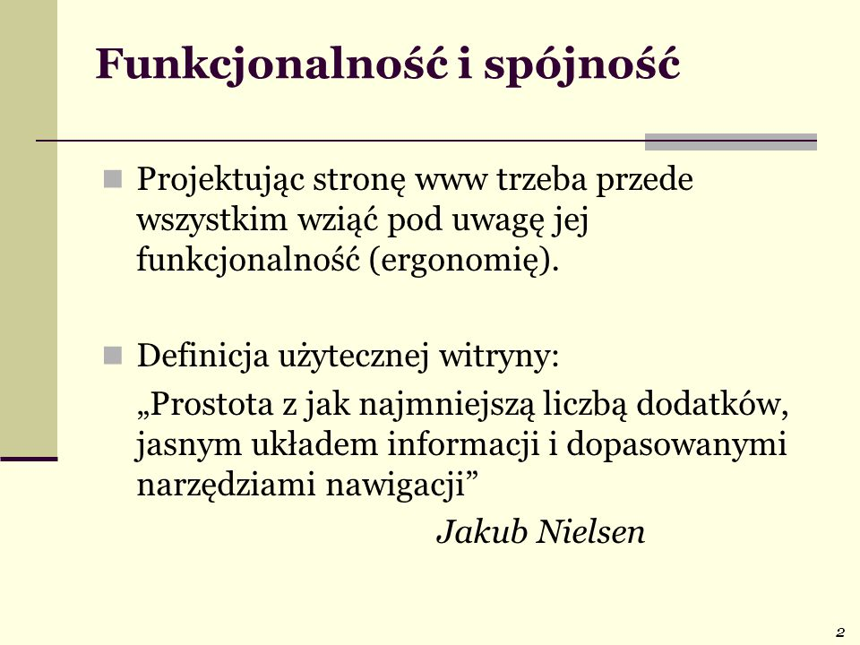 2 Funkcjonalność i spójność Projektując stronę www trzeba przede wszystkim wziąć pod uwagę jej funkcjonalność (ergonomię). Definicja użytecznej witryn