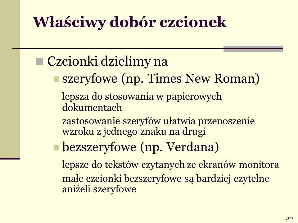 20 Właściwy dobór czcionek Czcionki dzielimy na szeryfowe (np.