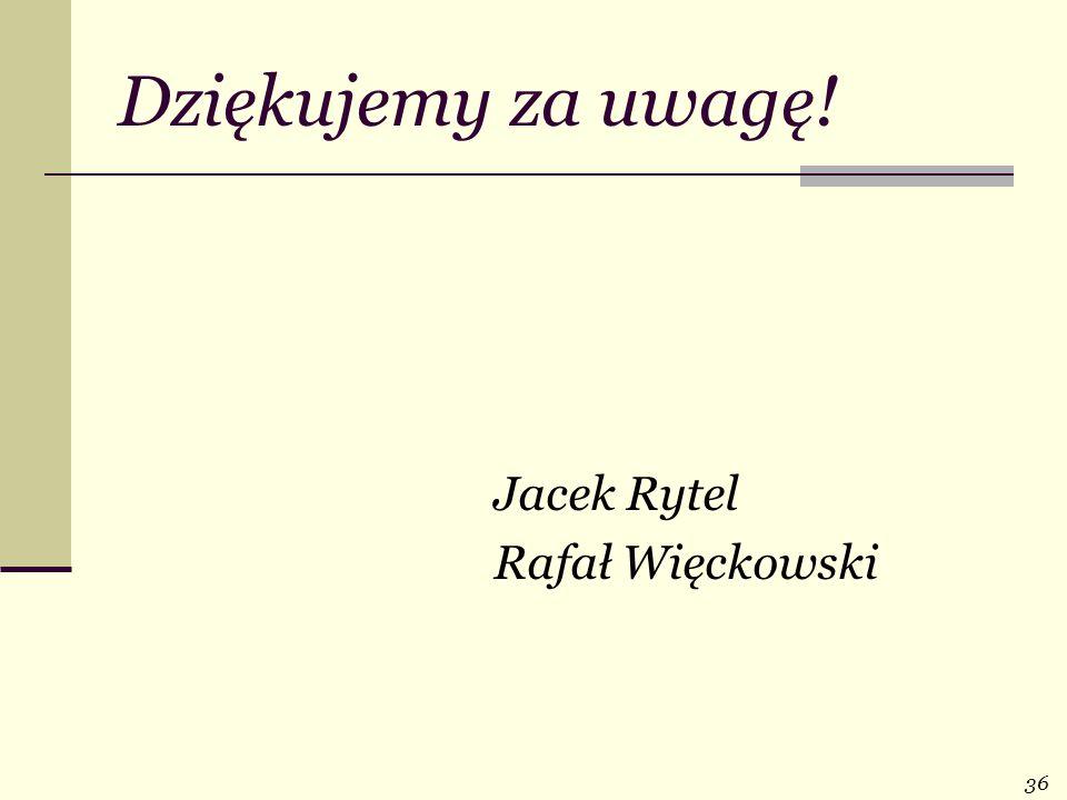 36 Dziękujemy za uwagę! Jacek Rytel Rafał Więckowski