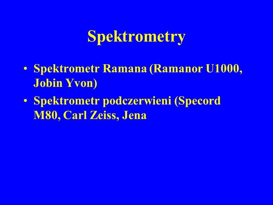 Spektrometry Spektrometr Ramana (Ramanor U1000, Jobin Yvon) Spektrometr podczerwieni (Specord M80, Carl Zeiss, Jena