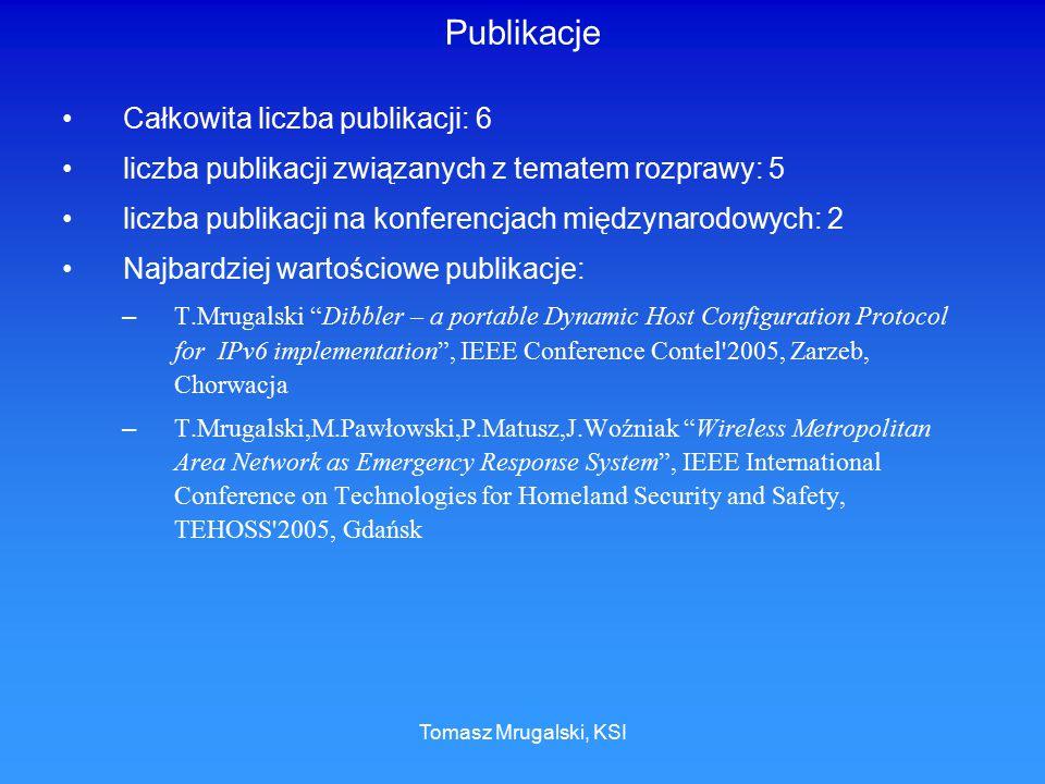 Tomasz Mrugalski, KSI Publikacje Całkowita liczba publikacji: 6 liczba publikacji związanych z tematem rozprawy: 5 liczba publikacji na konferencjach