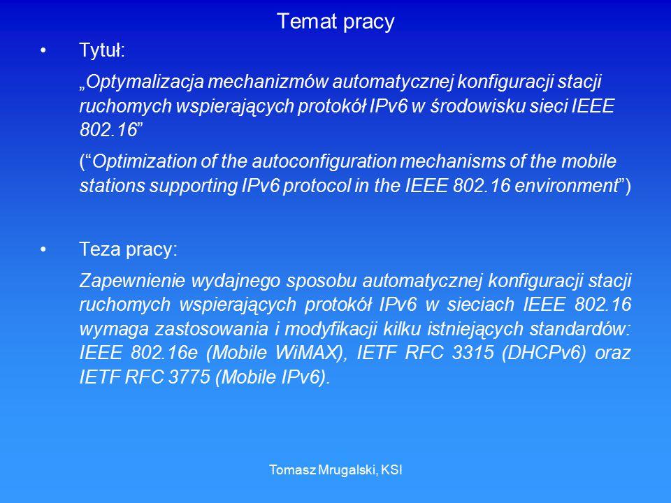 """Tomasz Mrugalski, KSI Temat pracy Tytuł: """"Optymalizacja mechanizmów automatycznej konfiguracji stacji ruchomych wspierających protokół IPv6 w środowis"""