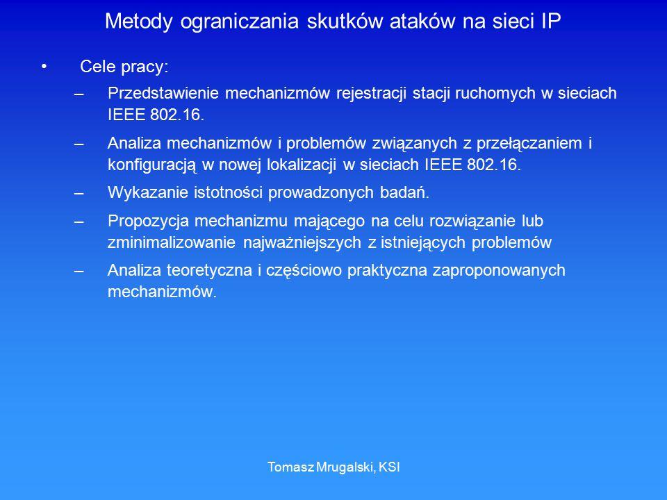 Tomasz Mrugalski, KSI Metody ograniczania skutków ataków na sieci IP Cele pracy: –Przedstawienie mechanizmów rejestracji stacji ruchomych w sieciach I
