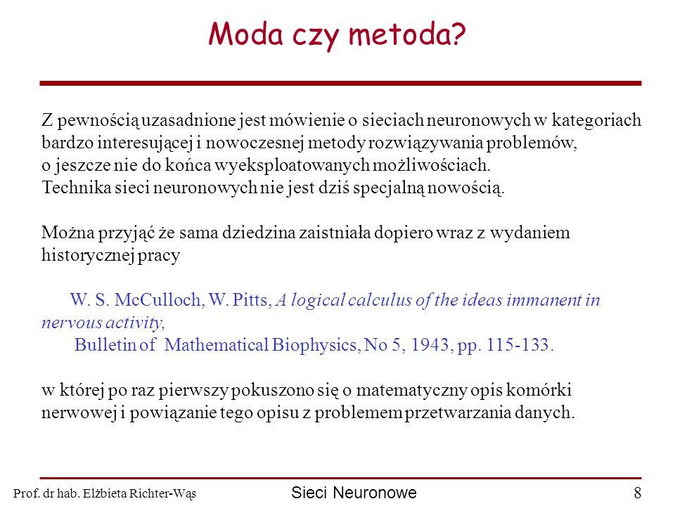 Prof.dr hab. Elżbieta Richter-Wąs 8 Sieci Neuronowe Moda czy metoda.