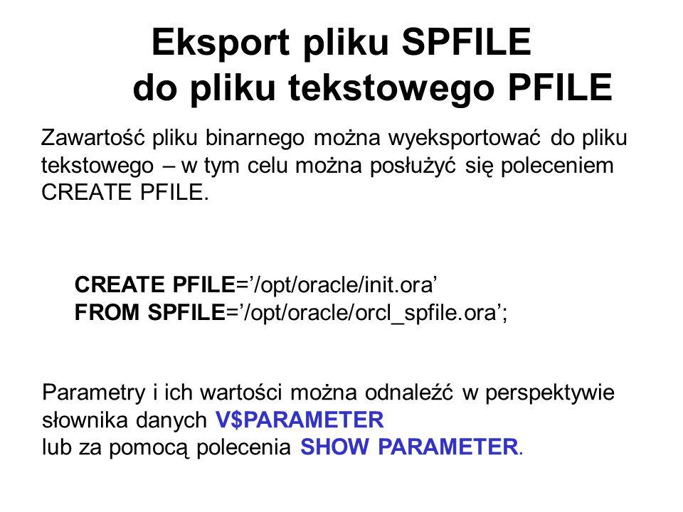 Eksport pliku SPFILE do pliku tekstowego PFILE Zawartość pliku binarnego można wyeksportować do pliku tekstowego – w tym celu można posłużyć się polec