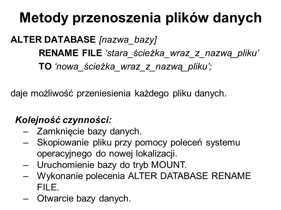 Metody przenoszenia plików danych ALTER DATABASE [nazwa_bazy] RENAME FILE 'stara_ścieżka_wraz_z_nazwą_pliku' TO 'nowa_ścieżka_wraz_z_nazwą_pliku'; daj