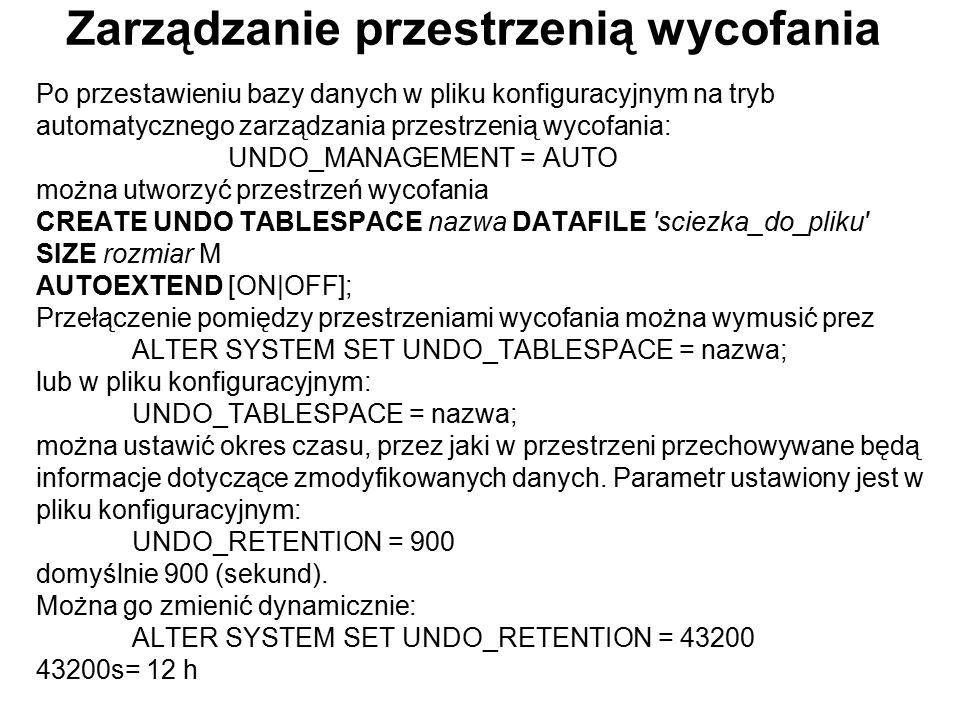 Zarządzanie przestrzenią wycofania Po przestawieniu bazy danych w pliku konfiguracyjnym na tryb automatycznego zarządzania przestrzenią wycofania: UND