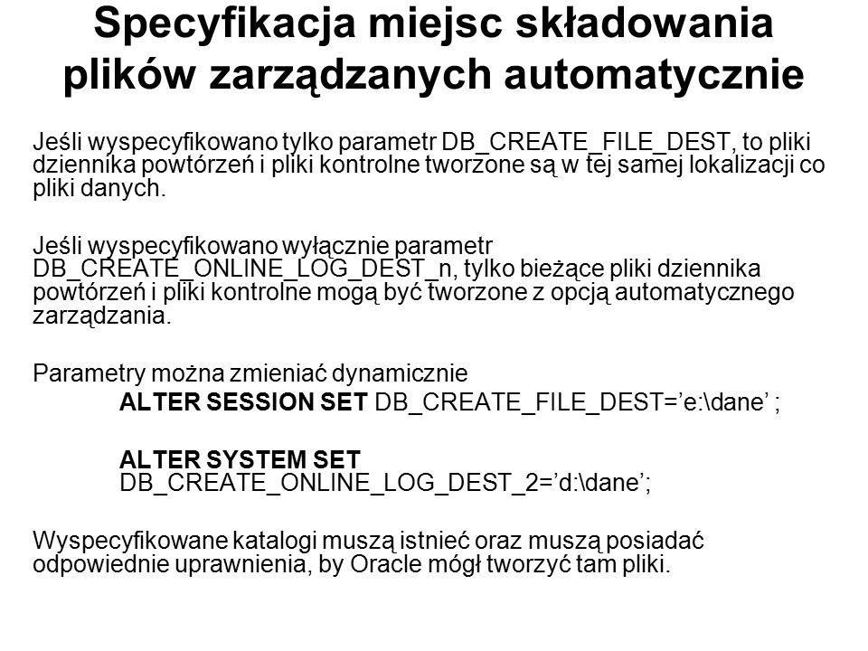 Specyfikacja miejsc składowania plików zarządzanych automatycznie Jeśli wyspecyfikowano tylko parametr DB_CREATE_FILE_DEST, to pliki dziennika powtórz