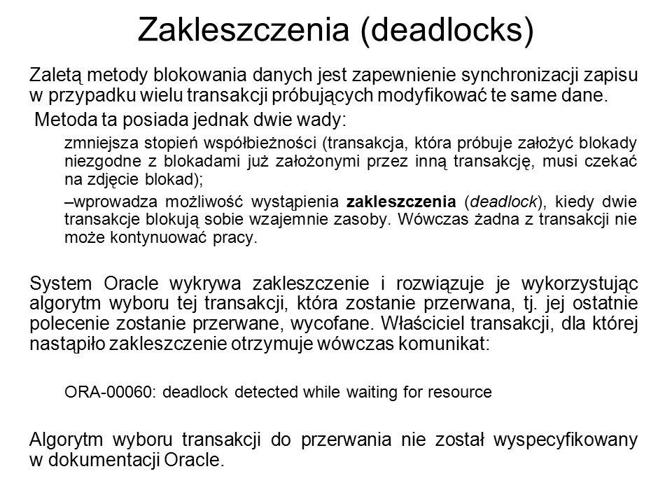 Zakleszczenia (deadlocks) Zaletą metody blokowania danych jest zapewnienie synchronizacji zapisu w przypadku wielu transakcji próbujących modyfikować
