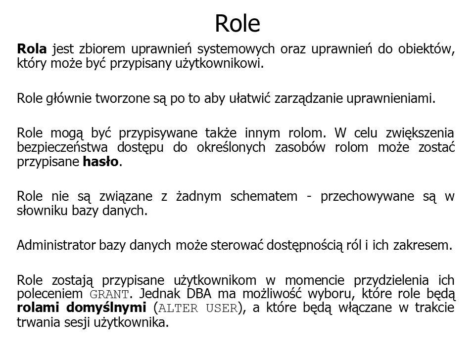 Role Rola jest zbiorem uprawnień systemowych oraz uprawnień do obiektów, który może być przypisany użytkownikowi. Role głównie tworzone są po to aby u
