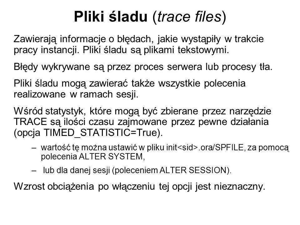 Pliki śladu (trace files) Zawierają informacje o błędach, jakie wystąpiły w trakcie pracy instancji. Pliki śladu są plikami tekstowymi. Błędy wykrywan