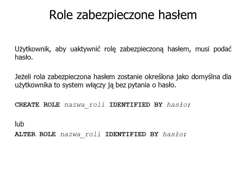 Role zabezpieczone hasłem Użytkownik, aby uaktywnić rolę zabezpieczoną hasłem, musi podać hasło. Jeżeli rola zabezpieczona hasłem zostanie określona j