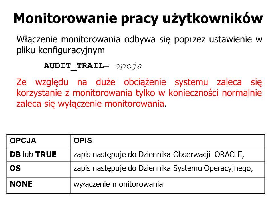 Monitorowanie pracy użytkowników Włączenie monitorowania odbywa się poprzez ustawienie w pliku konfiguracyjnym AUDIT_TRAIL= opcja Ze względu na duże o
