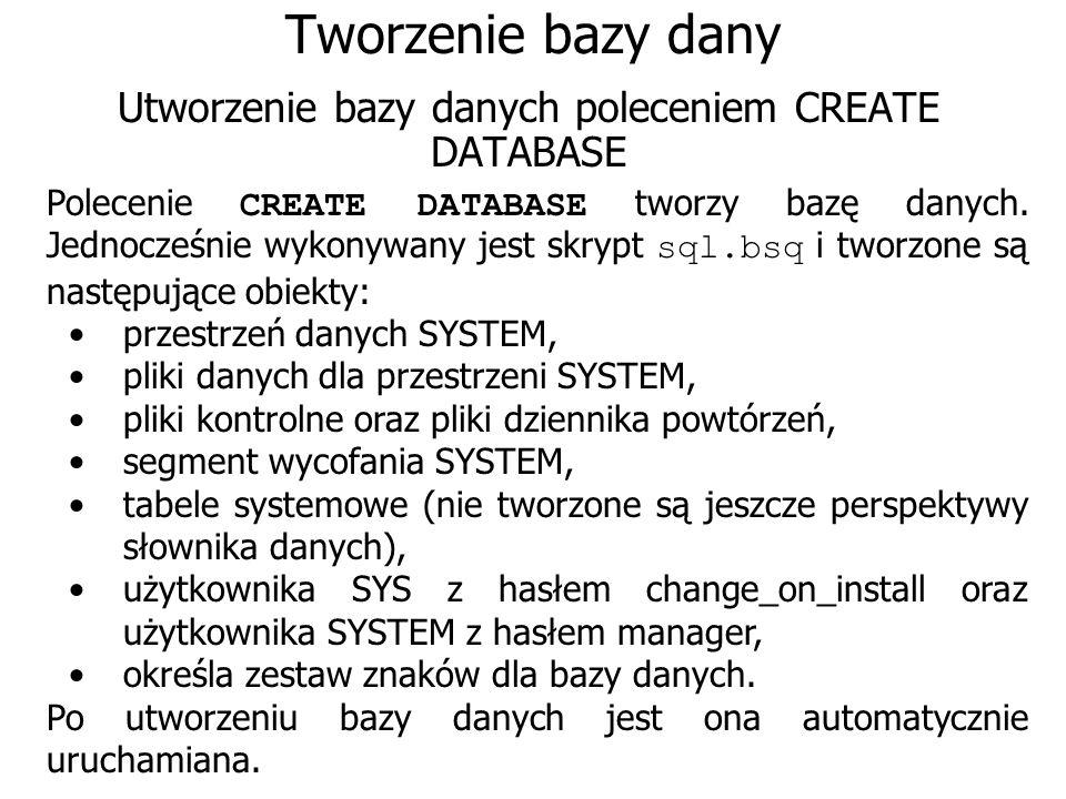 Tworzenie bazy dany Utworzenie bazy danych poleceniem CREATE DATABASE Polecenie CREATE DATABASE tworzy bazę danych. Jednocześnie wykonywany jest skryp