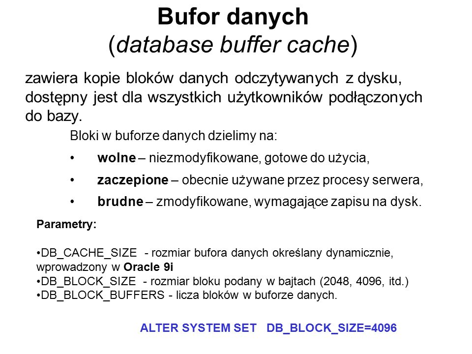 Bufor danych (database buffer cache) zawiera kopie bloków danych odczytywanych z dysku, dostępny jest dla wszystkich użytkowników podłączonych do bazy