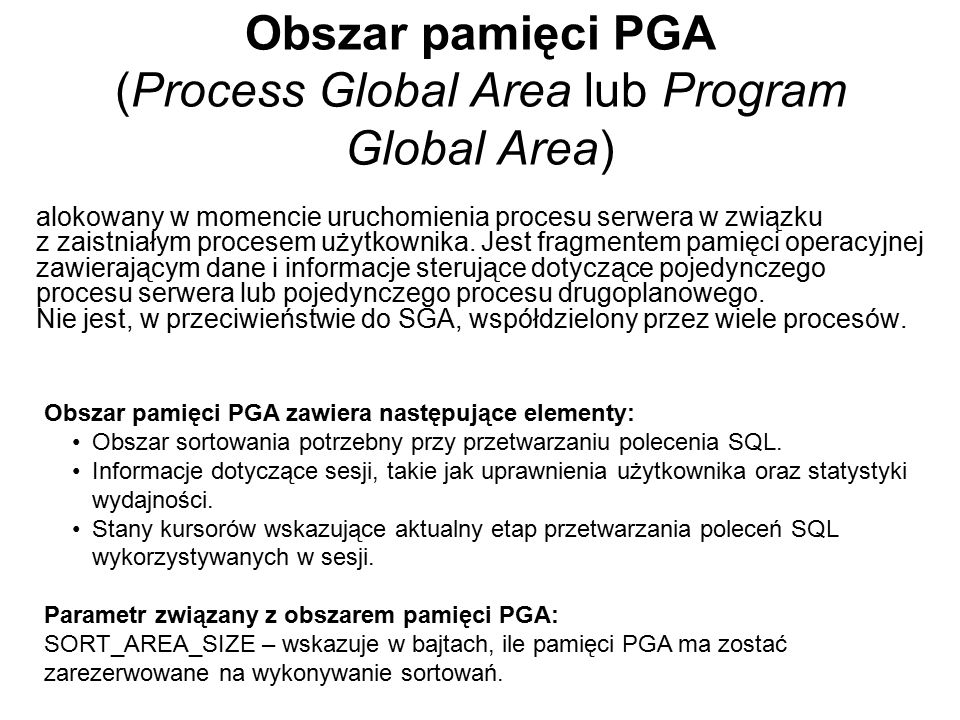 Obszar pamięci PGA (Process Global Area lub Program Global Area) alokowany w momencie uruchomienia procesu serwera w związku z zaistniałym procesem uż