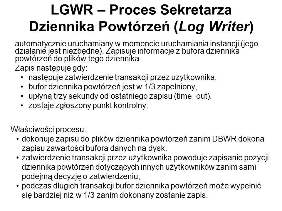 LGWR – Proces Sekretarza Dziennika Powtórzeń (Log Writer) automatycznie uruchamiany w momencie uruchamiania instancji (jego działanie jest niezbędne).