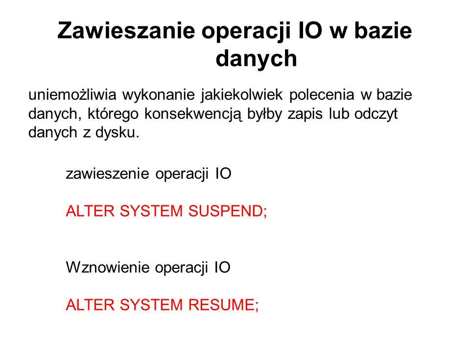 Zawieszanie operacji IO w bazie danych uniemożliwia wykonanie jakiekolwiek polecenia w bazie danych, którego konsekwencją byłby zapis lub odczyt danyc