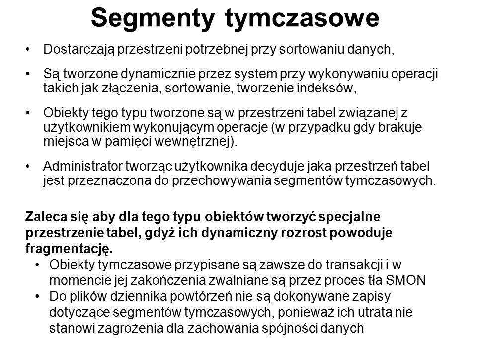 Segmenty tymczasowe Dostarczają przestrzeni potrzebnej przy sortowaniu danych, Są tworzone dynamicznie przez system przy wykonywaniu operacji takich j