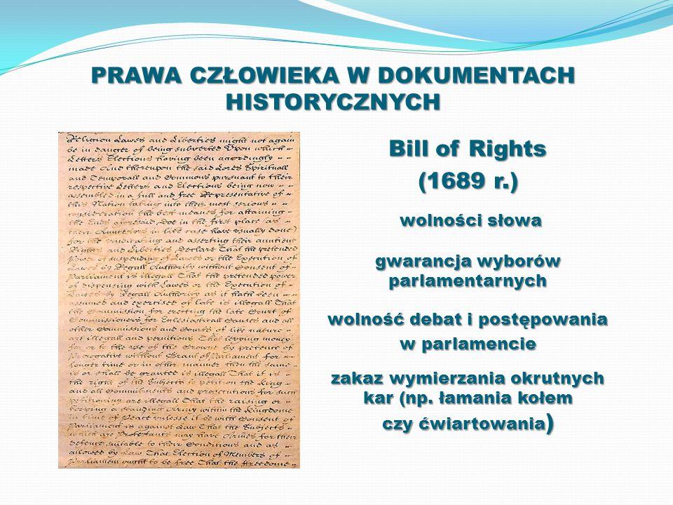 PRAWA CZŁOWIEKA W DOKUMENTACH HISTORYCZNYCH Bill of Rights (1689 r.) wolności słowa wolności słowa gwarancja wyborów parlamentarnych wolność debat i p
