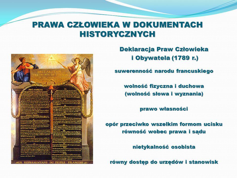 PRAWA CZŁOWIEKA W DOKUMENTACH HISTORYCZNYCH Deklaracja Praw Człowieka i Obywatela (1789 r.) i Obywatela (1789 r.) suwerenność narodu francuskiego woln