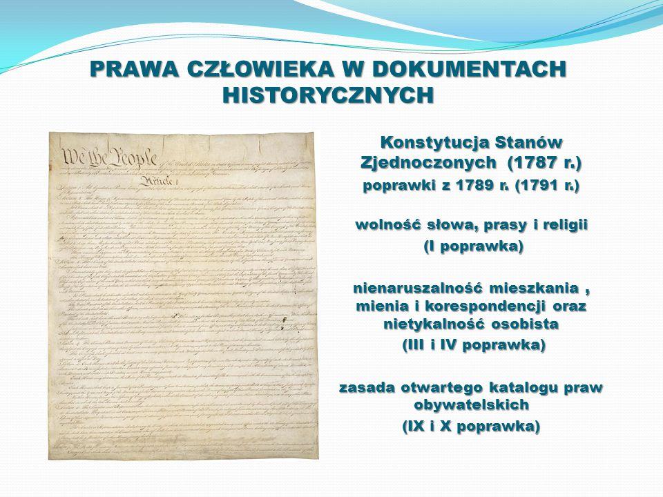 PRAWA CZŁOWIEKA W DOKUMENTACH HISTORYCZNYCH Konstytucja Stanów Zjednoczonych (1787 r.) poprawki z 1789 r. (1791 r.) wolność słowa, prasy i religii (I