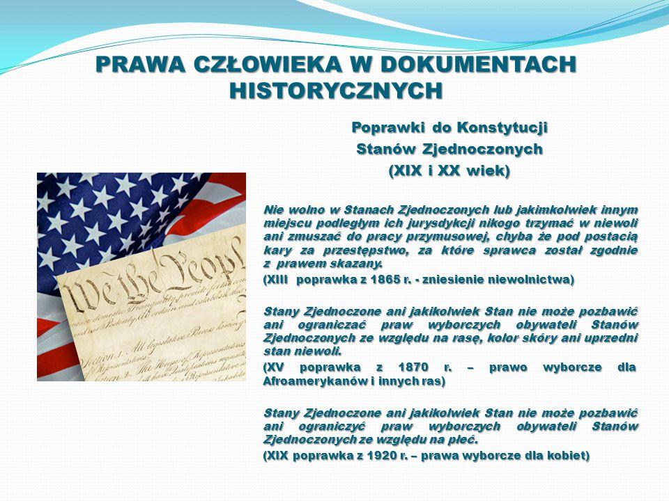 PRAWA CZŁOWIEKA W DOKUMENTACH HISTORYCZNYCH Poprawki do Konstytucji Stanów Zjednoczonych (XIX i XX wiek) Nie wolno w Stanach Zjednoczonych lub jakimko