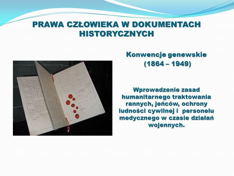PRAWA CZŁOWIEKA W DOKUMENTACH HISTORYCZNYCH Konwencje genewskie (1864 – 1949) (1864 – 1949) Wprowadzenie zasad humanitarnego traktowania rannych, jeńc