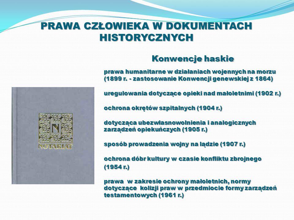 PRAWA CZŁOWIEKA W DOKUMENTACH HISTORYCZNYCH Konwencje haskie prawa humanitarne w działaniach wojennych na morzu (1899 r. - zastosowanie Konwencji gene