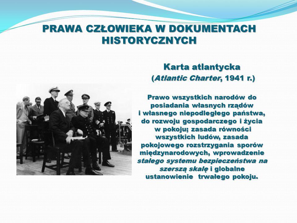 PRAWA CZŁOWIEKA W DOKUMENTACH HISTORYCZNYCH Karta atlantycka (Atlantic Charter, 1941 r.) (Atlantic Charter, 1941 r.) Prawo wszystkich narodów do posia