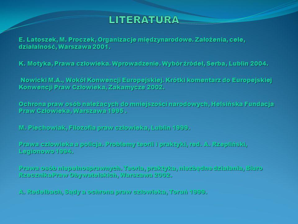 E. Latoszek, M. Proczek, Organizacje międzynarodowe. Założenia, cele, działalność, Warszawa 2001. K. Motyka, Prawa człowieka. Wprowadzenie. Wybór źród