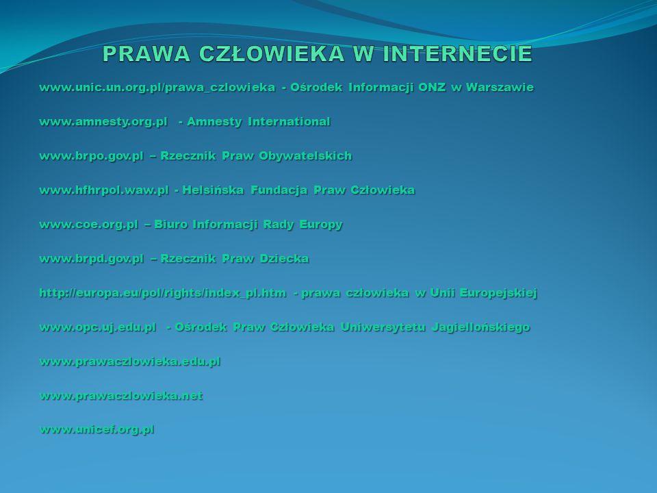 www.unic.un.org.pl/prawa_czlowieka - Ośrodek Informacji ONZ w Warszawie www.amnesty.org.pl - Amnesty International www.brpo.gov.pl – Rzecznik Praw Oby