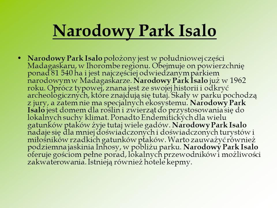 Narodowy Park Isalo Narodowy Park Isalo położony jest w południowej części Madagaskaru, w Ihorombe regionu. Obejmuje on powierzchnię ponad 81 540 ha i