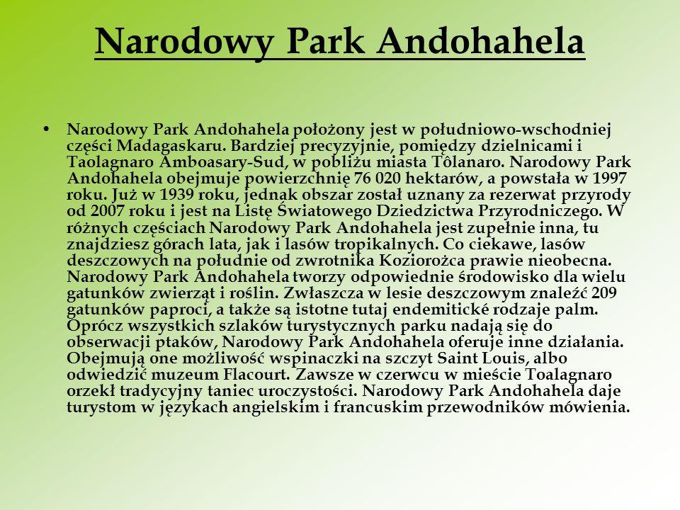 Narodowy Park Andohahela Narodowy Park Andohahela położony jest w południowo-wschodniej części Madagaskaru. Bardziej precyzyjnie, pomiędzy dzielnicami