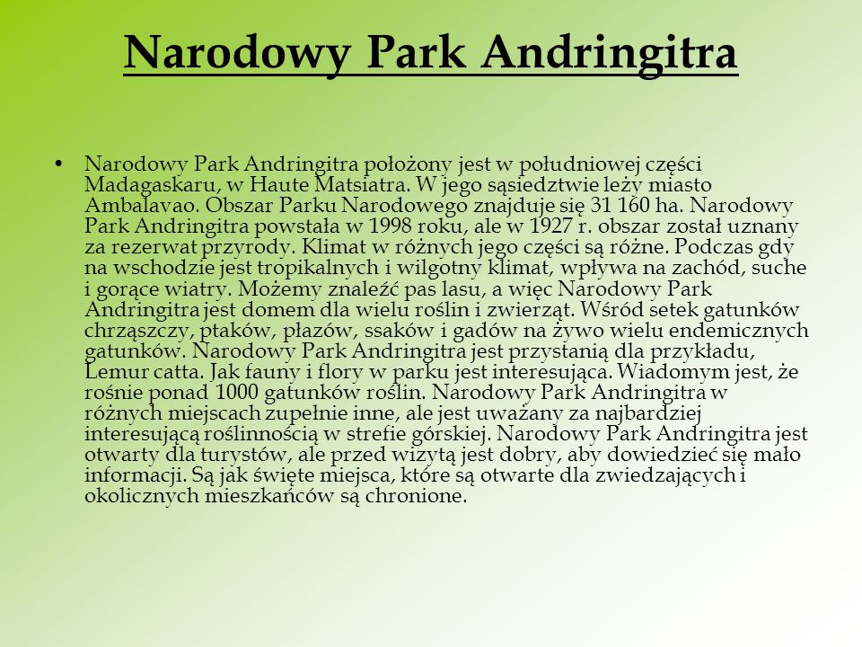 Narodowy Park Andringitra Narodowy Park Andringitra położony jest w południowej części Madagaskaru, w Haute Matsiatra. W jego sąsiedztwie leży miasto