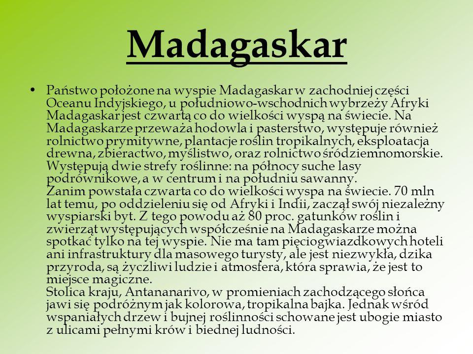 Państwo położone na wyspie Madagaskar w zachodniej części Oceanu Indyjskiego, u południowo-wschodnich wybrzeży Afryki Madagaskar jest czwartą co do wi