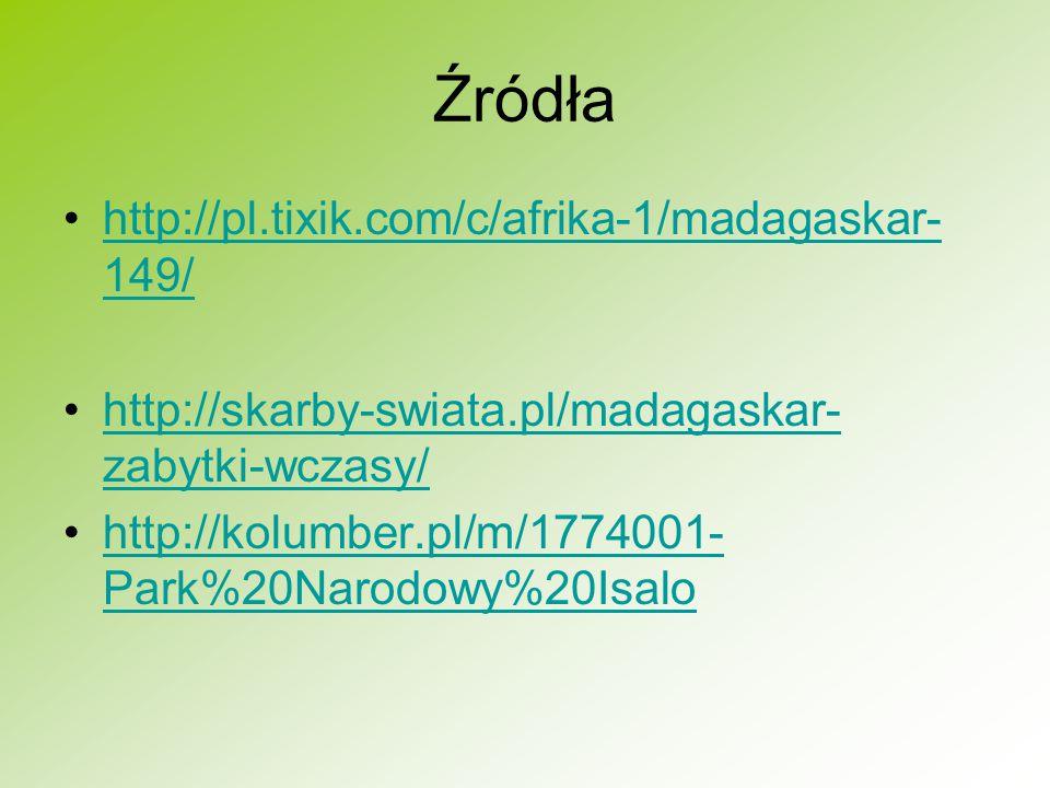 Źródła http://pl.tixik.com/c/afrika-1/madagaskar- 149/http://pl.tixik.com/c/afrika-1/madagaskar- 149/ http://skarby-swiata.pl/madagaskar- zabytki-wcza