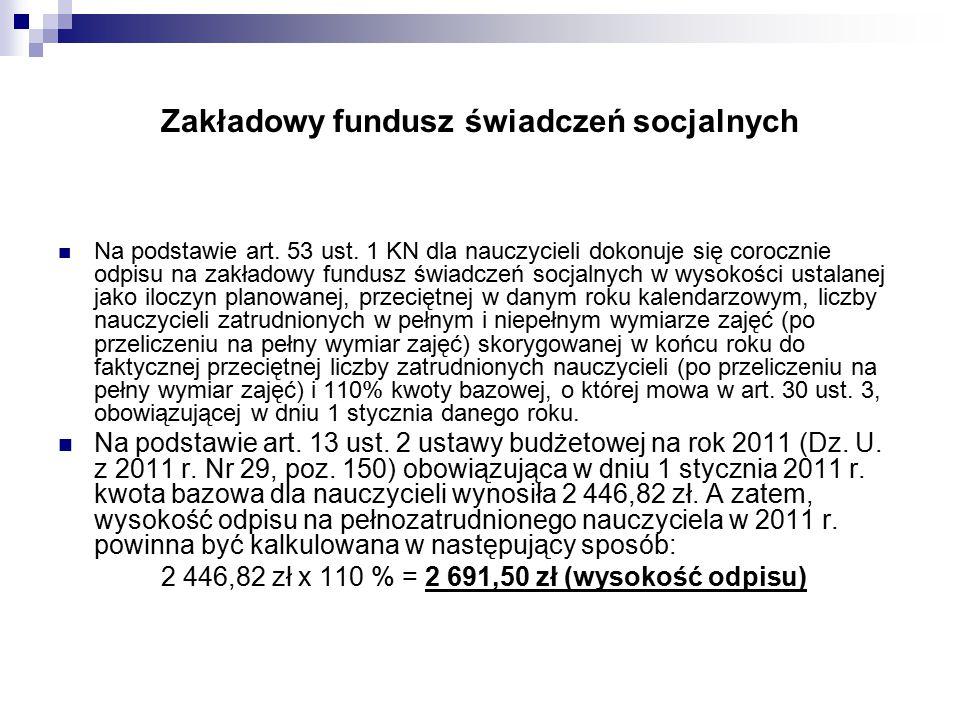 Zakładowy fundusz świadczeń socjalnych Na podstawie art. 53 ust. 1 KN dla nauczycieli dokonuje się corocznie odpisu na zakładowy fundusz świadczeń soc