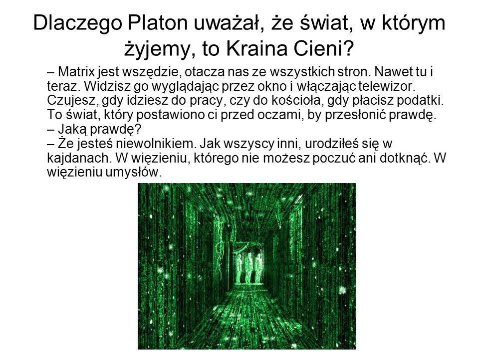 Dlaczego Platon uważał, że świat, w którym żyjemy, to Kraina Cieni? – Matrix jest wszędzie, otacza nas ze wszystkich stron. Nawet tu i teraz. Widzisz