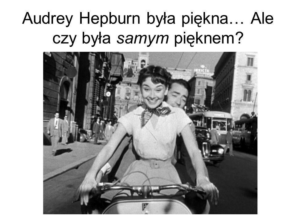 Audrey Hepburn była piękna… Ale czy była samym pięknem?