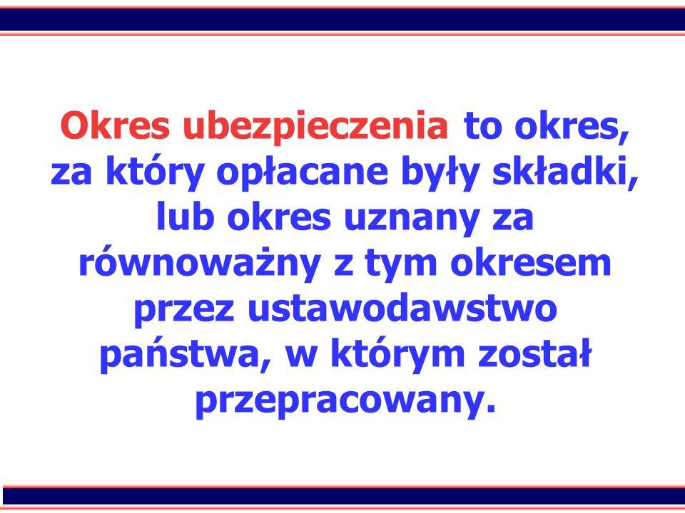 12 Okres ubezpieczenia to okres, za który opłacane były składki, lub okres uznany za równoważny z tym okresem przez ustawodawstwo państwa, w którym został przepracowany.