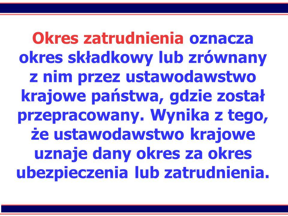 13 Okres zatrudnienia oznacza okres składkowy lub zrównany z nim przez ustawodawstwo krajowe państwa, gdzie został przepracowany.