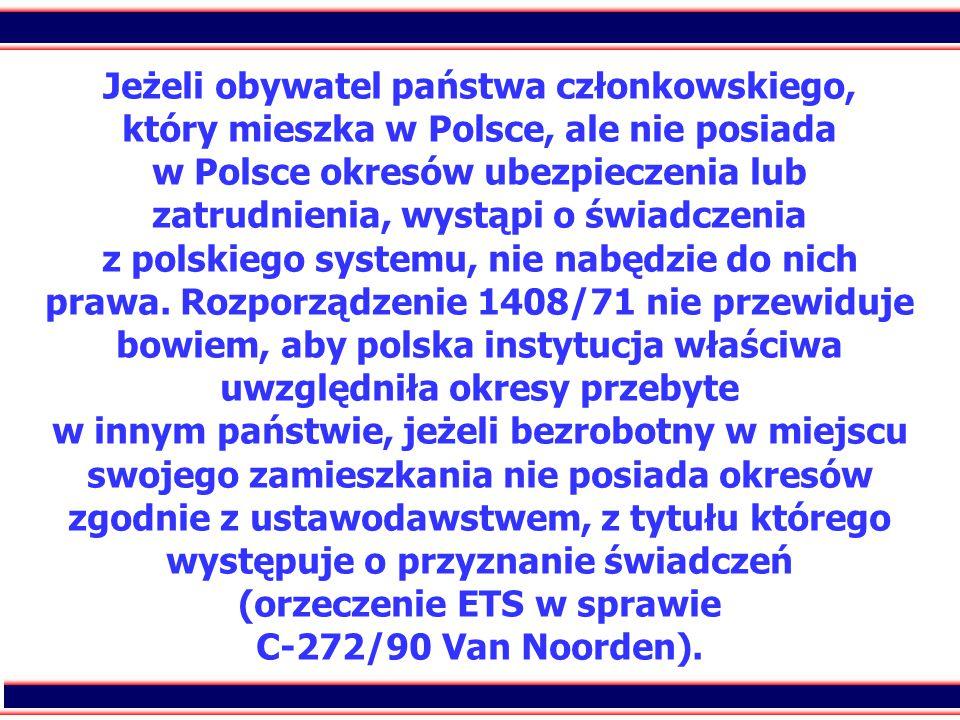 15 Jeżeli obywatel państwa członkowskiego, który mieszka w Polsce, ale nie posiada w Polsce okresów ubezpieczenia lub zatrudnienia, wystąpi o świadcze