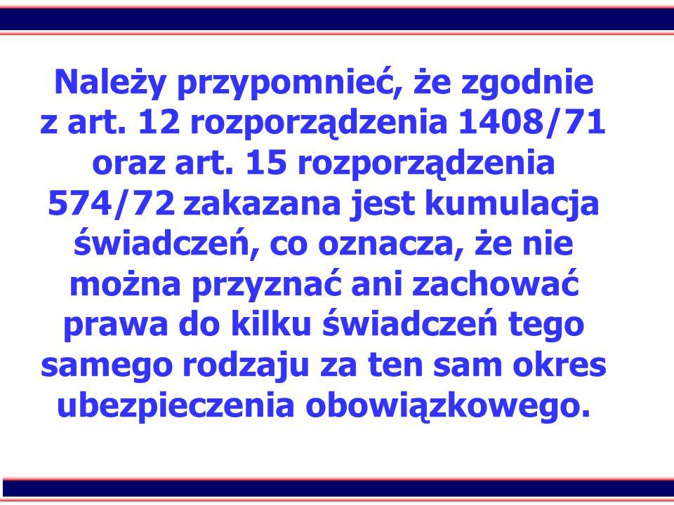 19 Należy przypomnieć, że zgodnie z art. 12 rozporządzenia 1408/71 oraz art. 15 rozporządzenia 574/72 zakazana jest kumulacja świadczeń, co oznacza, ż
