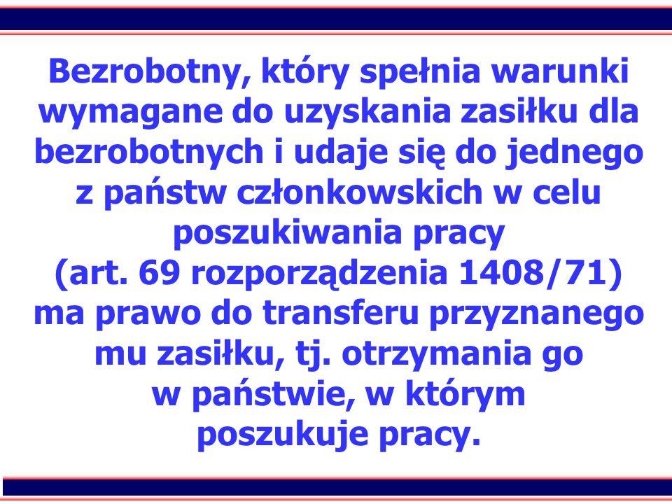 22 Bezrobotny, który spełnia warunki wymagane do uzyskania zasiłku dla bezrobotnych i udaje się do jednego z państw członkowskich w celu poszukiwania