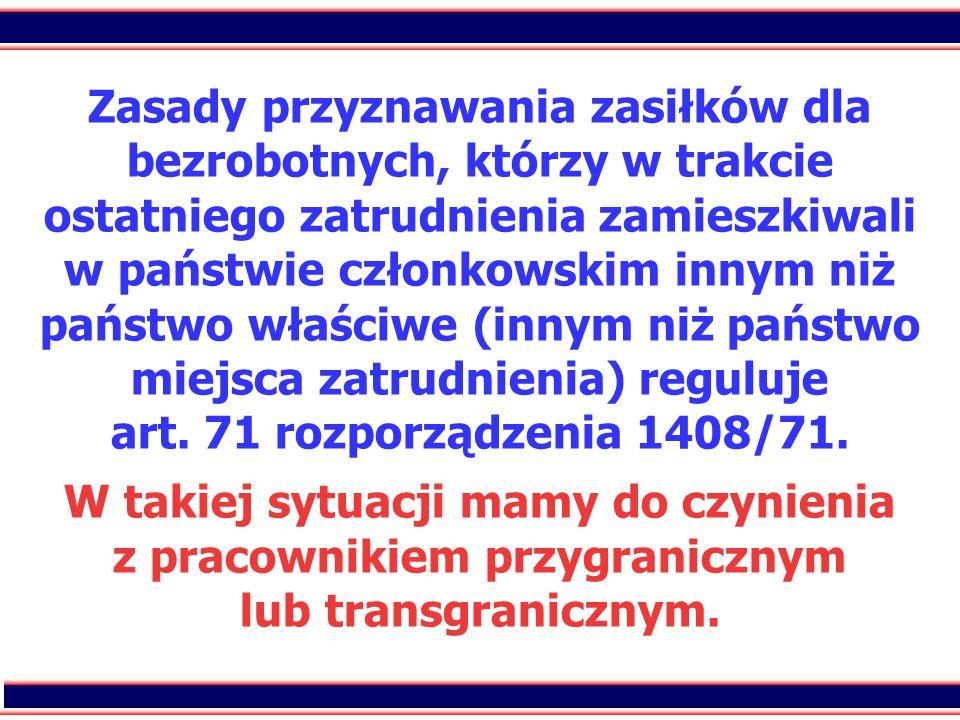 32 Zasady przyznawania zasiłków dla bezrobotnych, którzy w trakcie ostatniego zatrudnienia zamieszkiwali w państwie członkowskim innym niż państwo właściwe (innym niż państwo miejsca zatrudnienia) reguluje art.