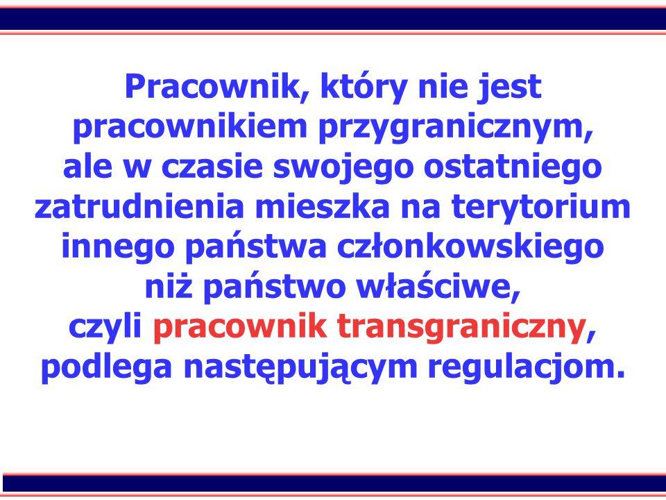 38 Pracownik, który nie jest pracownikiem przygranicznym, ale w czasie swojego ostatniego zatrudnienia mieszka na terytorium innego państwa członkowskiego niż państwo właściwe, czyli pracownik transgraniczny, podlega następującym regulacjom.