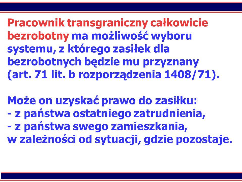 39 Pracownik transgraniczny całkowicie bezrobotny ma możliwość wyboru systemu, z którego zasiłek dla bezrobotnych będzie mu przyznany (art.