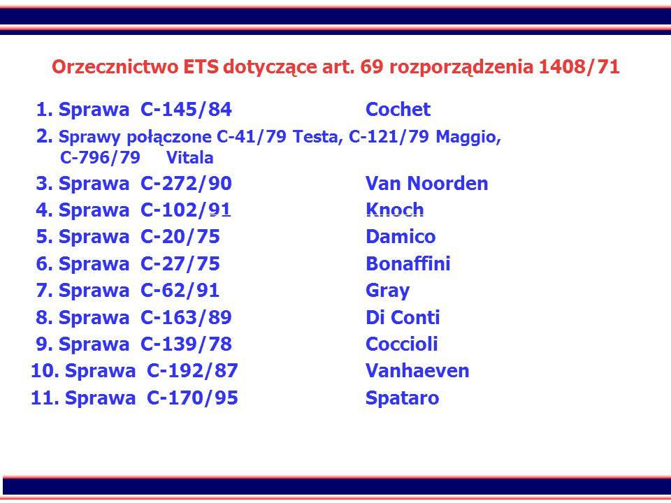 44 Orzecznictwo ETS dotyczące art. 69 rozporządzenia 1408/71 1. Sprawa C-145/84Cochet 2. Sprawy połączone C-41/79 Testa, C-121/79 Maggio, C-796/79 Vit